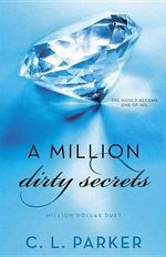 A Million Dirty Secrets : Million Dollar Duet - C. L. Parker