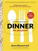 Dinner: The Playbook : A 30-Day Plan for Mastering the Art of the Family Meal - Jenny Rosenstrach