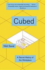 Cubed : The Secret History of the Workplace - Nikil Saval