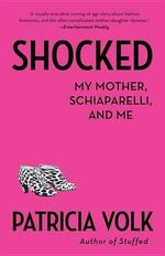 Shocked : My Mother, Schiaparelli, and Me - Patricia Volk