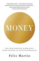 Money : The Unauthorized Biography--From Coinage to Cryptocurrencies - Felix Martin