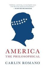 America the Philosophical : From Women's Liberation to Identity Politics to An... - Carlin Romano