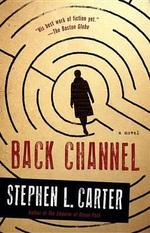 Back Channel - William Nelson Cromwell Professor of Law Stephen L Carter