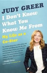 I Don't Know What You Know Me from : My Life as a Co-Star - Judy Greer