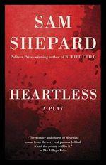 Heartless : A Play - Sam Shepard
