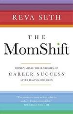 The Momshift : Women Share Their Stories of Career Success After Having Children - Reva Seth
