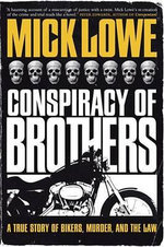 Conspiracy of Brothers : A True Story of Bikers, Murder and the Law - Mick Lowe