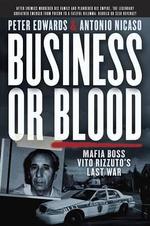 Business or Blood : Mafia Boss Vito Rizzuto's Last War - Peter Edwards