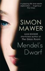 Mendel's Dwarf : Man Booker Shorlisted Author of The Glass Room - Simon Mawer