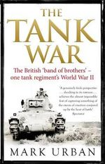 The Tank War : The British Band of Brothers - One Tank Regiment's World War II - Mark Urban