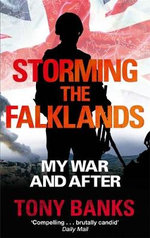 Storming the Falklands : My War and After - Tony Banks