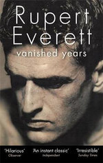 Vanished Years : From Victoria's Secret Model to Role Model - Rupert Everett