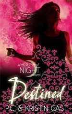 Destined : House of Night : Book 9 - P. C. Cast