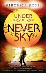 Under The Never Sky : Under the Never Sky - Veronica Rossi