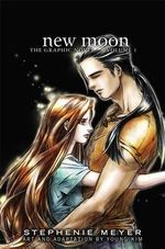 New Moon Volume One Graphic Novel : The Twilight Saga : Volume 1 - Stephenie Meyer