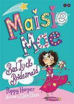 Maisie Mae : Bad-luck Bridesmaid - Poppy Harper