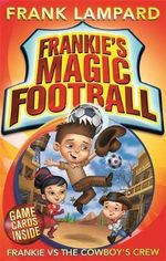 Frankie vs the Cowboy's Crew : The Frankie's Magic Soccer Ball Series : Book 3 - Frank Lampard
