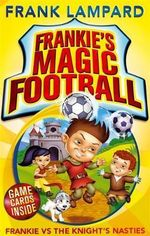 Frankie vs the Knight's Nasties  : The Frankie's Magic Soccer Ball Series : Book 5 - Frank Lampard