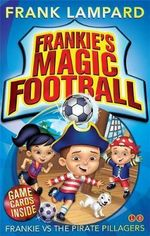 Frankie vs the Pirate Pillagers  : The Frankie's Magic Football Series : Book 1 - Frank Lampard