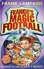 Frankie's Magic Football : Frankie vs the Mummy's Menace - Frank Lampard