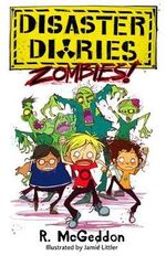 The Disaster Diaries : Zombies! - R. McGeddon