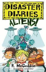 Disaster Diaries : ALIENS! - R. McGeddon