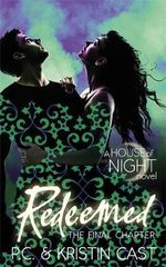 Redeemed : The Final Chapter : House of Night : Book 12 - P. C. Cast