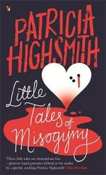 Little Tales of Misogyny : A Virago Modern Classic - Patricia Highsmith