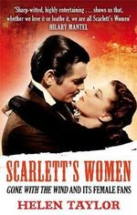 Scarlett's Women : 'Gone with the Wind' and its Female Fans - Helen Taylor