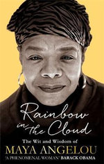 Rainbow in the Cloud : The Wit and Wisdom of Maya Angelou - Maya Angelou