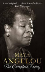 Maya Angelou : The Complete Poetry - Maya Angelou