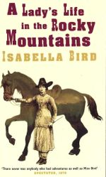 A Lady's Life In The Rocky Mountains : Virago classic non-fiction - Isabella L. Bird
