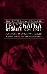 Franz Kafka Stories 1904-1924 : Stories, 1904-1924 - Franz Kafka