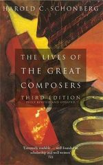 The Lives of the Great Composers - Harold C. Schonberg