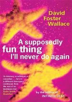Supposedly Fun Thing I'll Never Do Again - David Foster Wallace