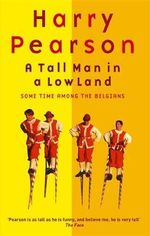A Tall Man in a Low Land : Some Time Among the Belgians - Harry Pearson