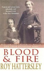Blood and Fire : William and Catherine Booth and the Salvation Army - Roy Hattersley