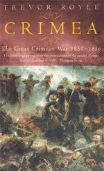 Crimea : The Great Crimean War 1854 - 1856 - Trevor Royle