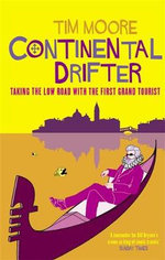 Continental Drifter : Taking the Low Road with the First Grand Tourist - Tim Moore