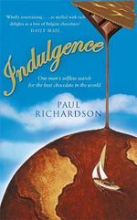Indulgence : One Man's Selfless Search for the Best Chocolate - Paul Richardson