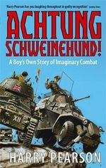 Achtung Schweinehund! : A Boy's Own Story of Imaginary Combat - Harry Pearson