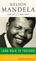 Long Walk to Freedom : The Autobiography of Nelson Mandela : Vol One : Early Years, 1918-1962 : The Autobiography of Nelson Mandela - Nelson Mandela