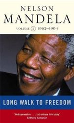 Long Walk to Freedom : The Autobiography of Nelson Mandela : Vol Two : Triumph of Hope, 1962-1994 : The Autobiography of Nelson Mandela - Nelson Mandela