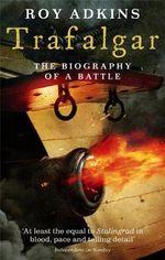 Trafalgar : The Biography of a Battle - Roy Adkins