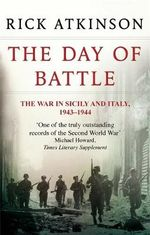 The Day of Battle : The War in Sicily and Italy 1943-44 - Rick Atkinson