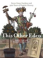 This Other Eden : Seven Great Gardens and 300 Years of English History - Emma Gieben-Gamal