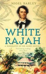 White Rajah : A Biography of Sir James Brooke - Nigel Barley