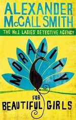 Morality for Beautiful Girls - (No. 1 Ladies' Detective Agency Ser. 3) : No.1 Ladies' Detective Agency S. - Alexander McCall Smith