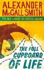 The Full Cupboard of Life : The No. 1 Ladies' Detective Agency - Alexander McCall Smith