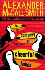In the Company of Cheerful Ladies : The No. 1 Ladies Detective Agency - Alexander McCall Smith